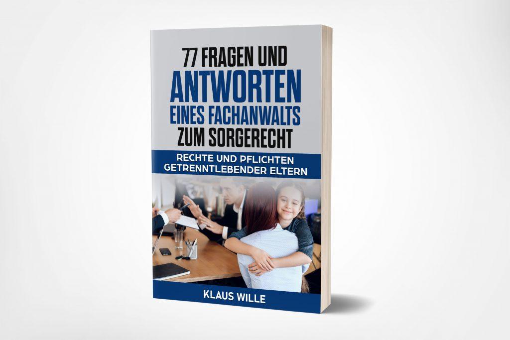 77 Fragen und Antworten eines Fachanwalts zum Sorgerecht : Autor Klaus Wille
